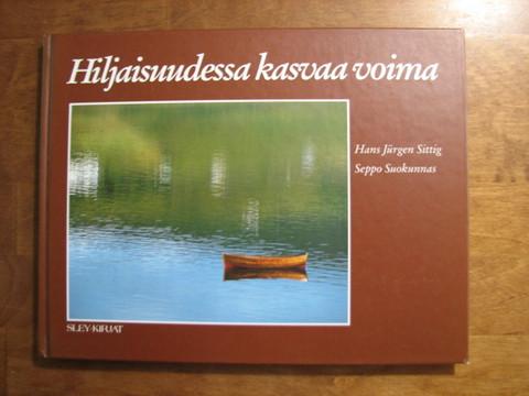 Hiljaisuudessa kasvaa voima, Hans Jurgen Sittig, Seppo Suokunnas