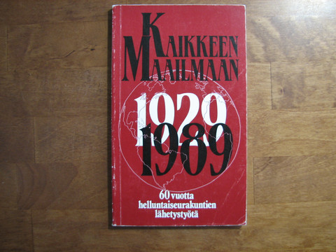Kaikkeen maailmaan 1929-1989, 60 vuotta helluntaiseurakuntien lähetystyötä