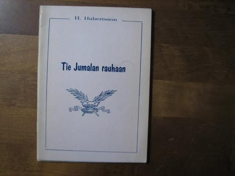 Tie Jumalan rauhaan ja pelastuksen iloon, H. Hubertsson