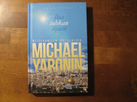 Iloa tuhkan sijaan, messiaanisen juutalaisen Michael Yaronin tarina, Kaija Taival