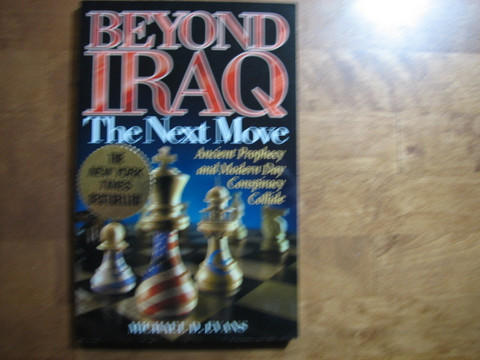 Beyond Iraq, The Next  Move, Ancient Prophecy and Modern Day Conspiracy Collide, Michael D. Evans