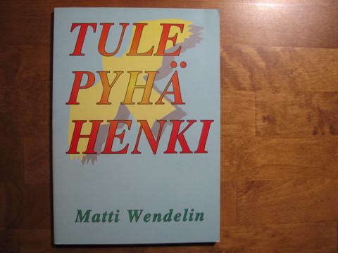 Tule Pyhä Henki, Matti Wendelin