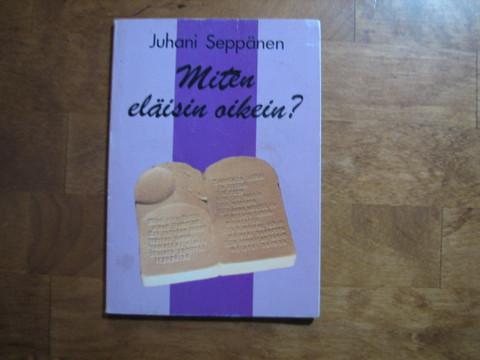 Miten eläisin oikein, Juhani Seppänen