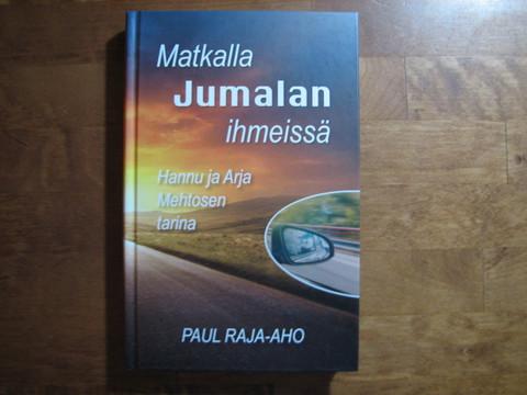 Matkalla Jumalan ihmeissä, Hannu ja Arja Mehtosen tarina, Paul Raja-aho