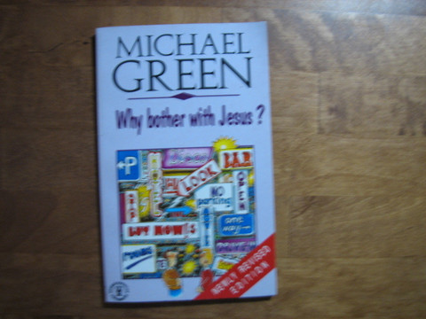 Why bother with Jesus, Michael Green