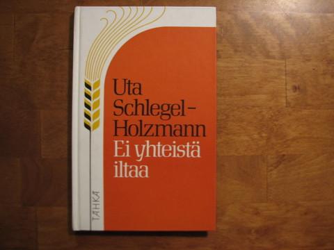 Ei yhteistä iltaa, Uta Schlegel-Holzmann