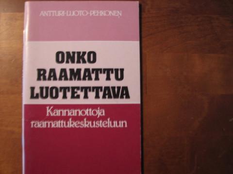 Onko Raamattu luotettava, kannanottoja Raamattukeskusteluun, Antturi, Luoto, Pehkonen
