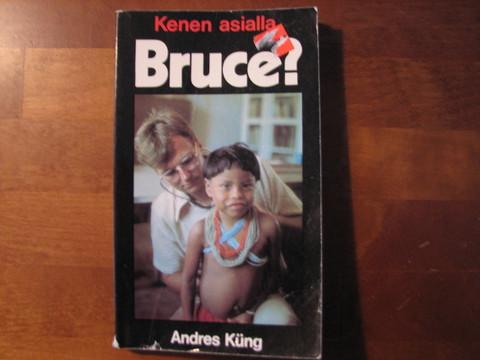 Kenen asialla, Bruce, Andres Kung