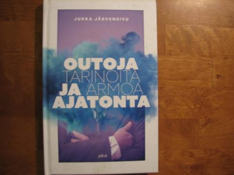 Outoja tarinoita ja armoa ajatonta, Jukka Järvensivu