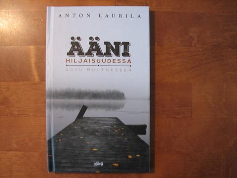 Ääni hiljaisuudessa, astu muutokseen, Anton Laurila