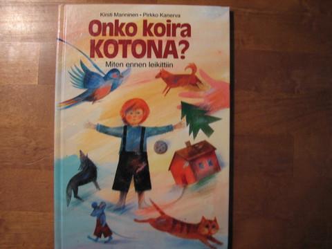 Onko koira kotona, miten ennen leikittiin, Kirsti Manninen, Pirkko Kanerva