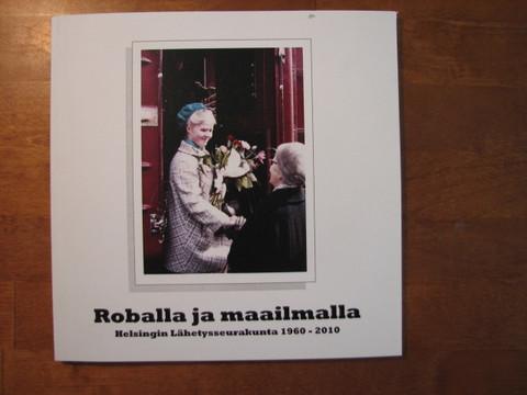 Roballa ja maailmalla, Helsingin Lähetysseurakunta 1960-2010