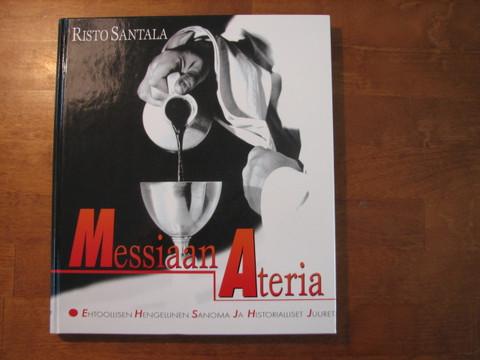 Messiaan ateria, ehtoollisen hengellinen sanoma ja  historialliset juuret, Risto Santala