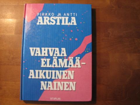 Vahvaa elämää, aikuinen nainen, Pirkko ja Antti Arstila