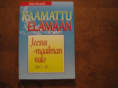 Jeesus, maailman valo, Joh. 1-10, Jukka Norvanto