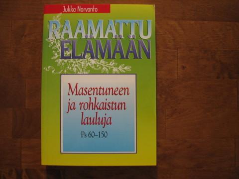 Masentuneen ja rohkaistun lauluja, Psalmit 60 - 150, Jukka Norvanto