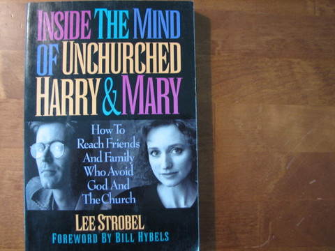 Inside the Mind of Unchurched Harry & Mary, Lee Strobel