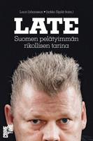 Late, Suomen pelätyimmän rikollisen tarina, Lauri Johansson, Jarkko Sipilä (toim.)