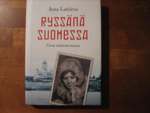 Ryssänä Suomessa, vieras väärästä maasta, Inna Latiseva