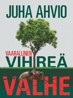 Vaarallinen vihreä valhe, Juha Ahvio