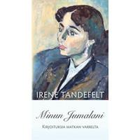 Minun Jumalani, kirjoituksia matkan varrelta, Irene Tandefelt