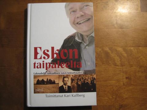 Eskon taipaleelta, lakeudelta taivaallisen näyn toteuttajaksi, Kari Kallberg (toim.)