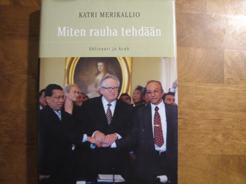 Miten rauha tehdään, Ahtisaari ja Aceh, Katri Merikallio