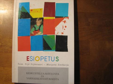 Esiopetus, keskustelua koulusta ja varhaiskasvatuksesta, Yrjö Yrjönsuuri, Marjatta Siniharju, toim.