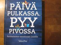 Päivä pulkassa, pyy pivossa, suomalaisten sanontojen juurilla, Reino Rasilainen (toim.)