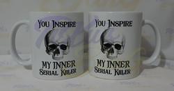 You Inspire My Inner Serial Killer Skull