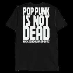 High School Dropouts - Pop Punk Is Not Dead - T-Shirt